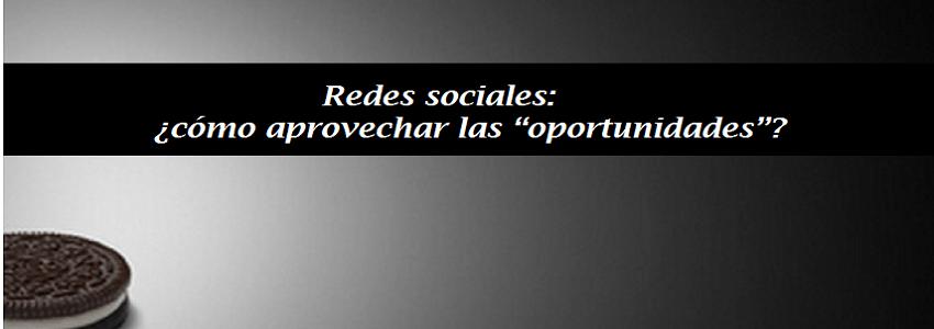 """Cómo aprovechar las """"oportunidades"""" en redes sociales"""